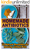 Homemade Antibiotics: 25 Natural Remedies for Healing without Pills: (Naturopathy, Healthy Healing)
