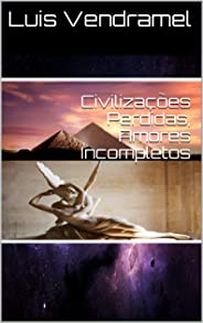 Civilizações Perdidas, Amores Incompletos
