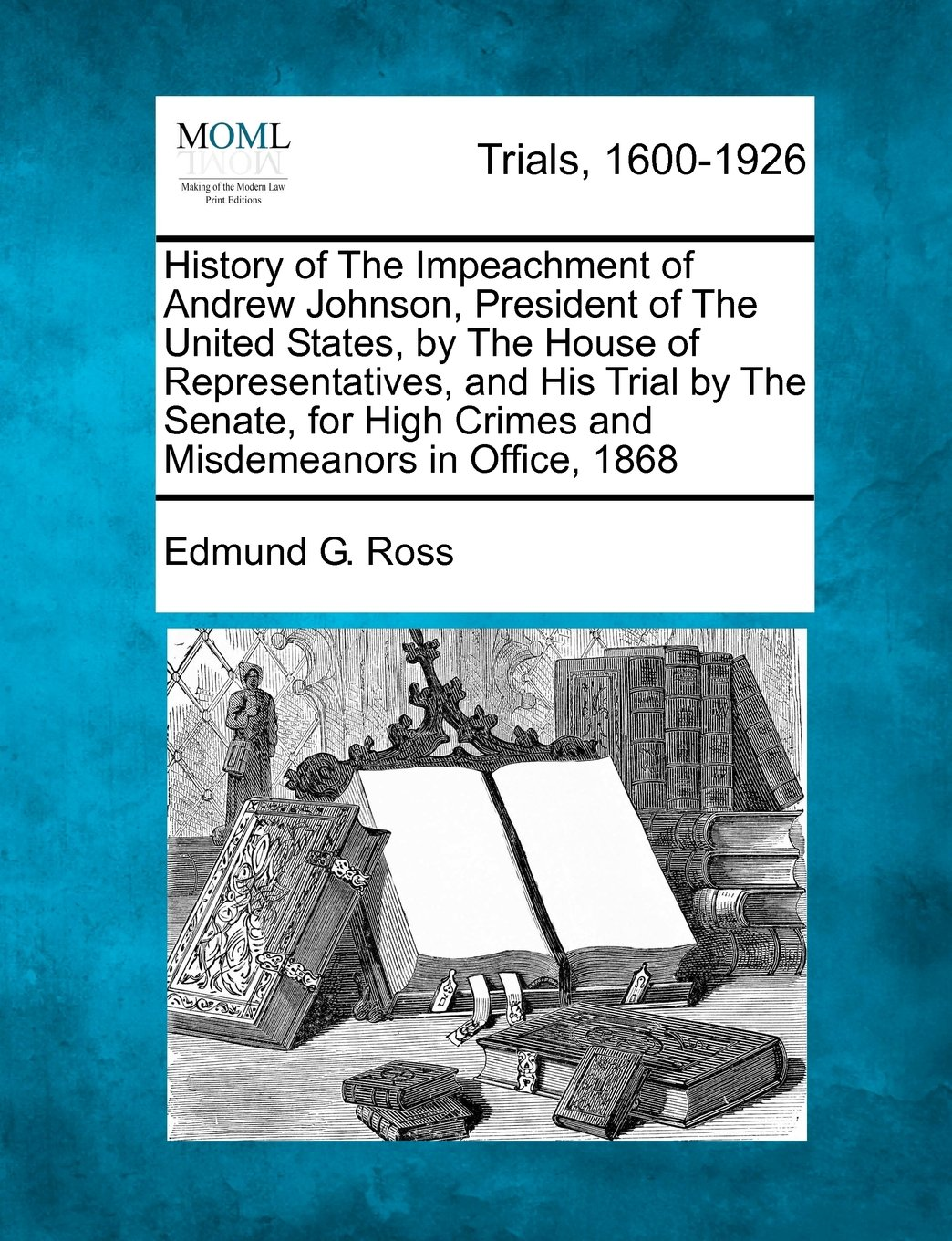 History of The Impeachment of Andrew Johnson, President of The United States, by The House of Representatives, and His Trial by The Senate, for High Crimes and Misdemeanors in Office, 1868 PDF