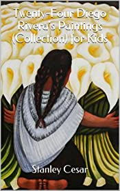 Twenty-Four Diego Rivera's Paintings (Collection) for Kids