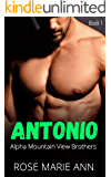 Antonio - Alpha Mountain View Brothers (Book 1): Alpha male romance and beautiful curvy woman (Alpha Male Brothers)