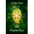 The Fractal Key: Shamanic Journeys, Spiritual Entheogens and Psychedelic Healing