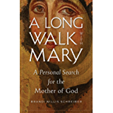 A Long Walk with Mary: A Personal Search for the Mother of God