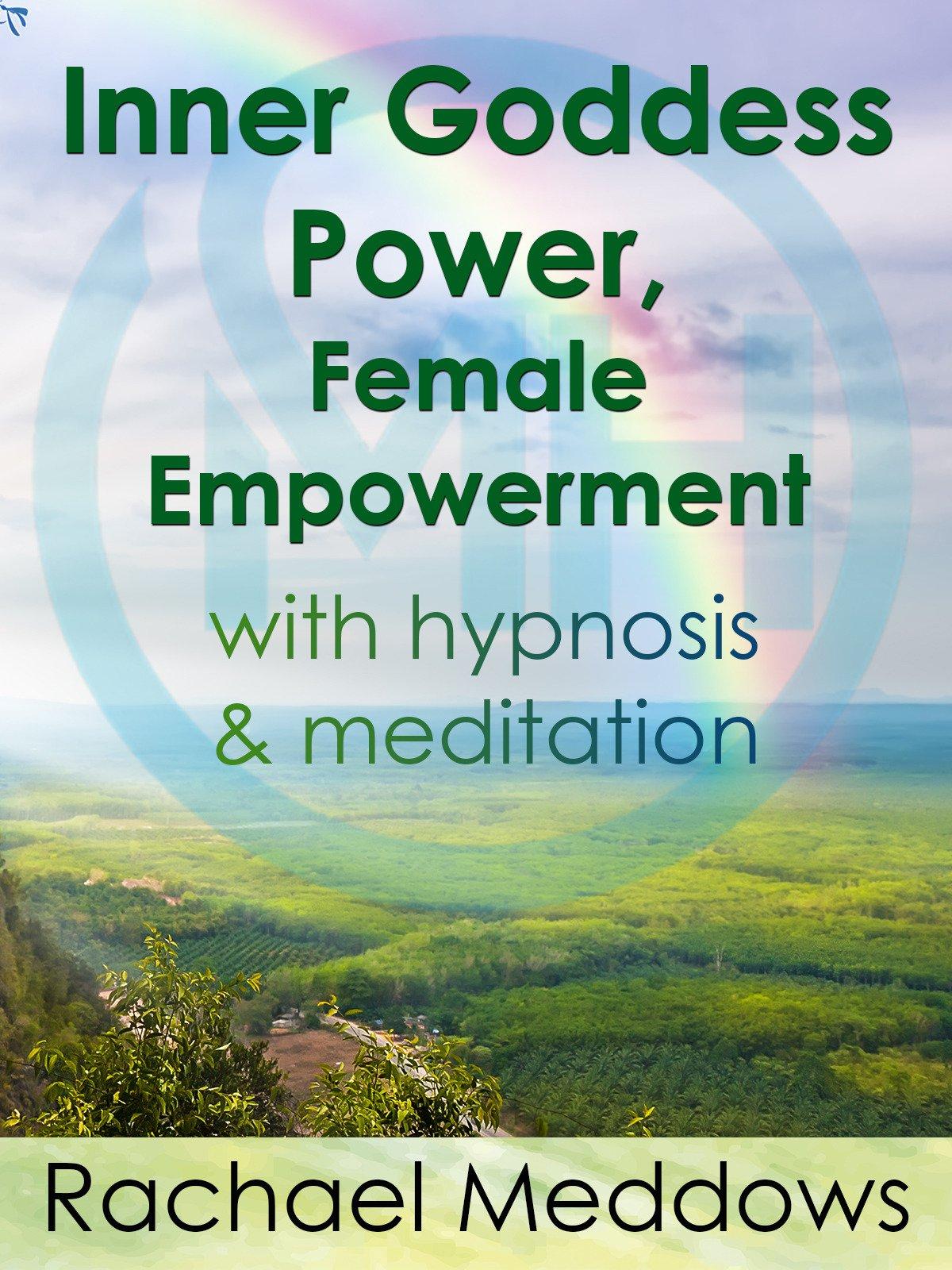 Inner Goddess Power, Female Empowerment with Meditation & Hypnosis from Rachael Meddows on Amazon Prime Video UK