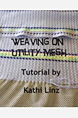 Weaving on Utility Mesh Kindle Edition