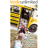 How to Start, Operate, and Succeed in the After School Pick-up Business