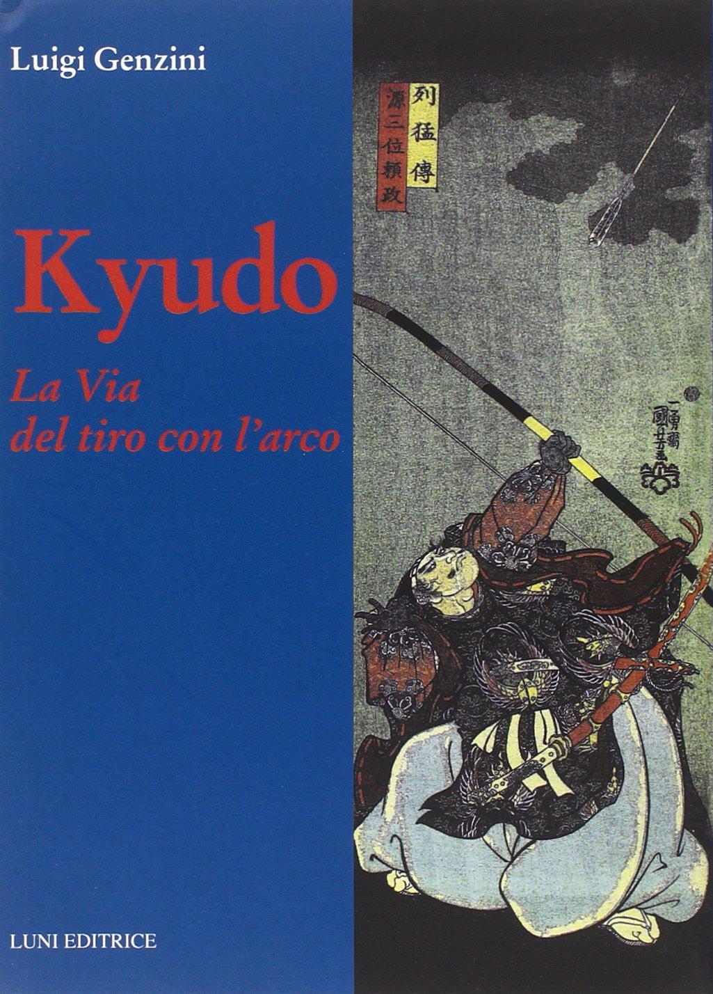 Kyudo. La via del tiro con l'arco Copertina flessibile – 1 gen 2014 Luigi Genzini Luni Editrice 8879844253 Tiro con l'arco