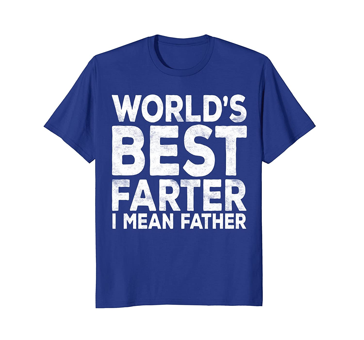 Mens World's Best Farter I Mean Father T-Shirt Fathers Day Gift- TPT