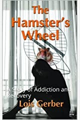 The Hamster's Wheel: A Story of Addiction and Recovery Kindle Edition