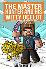 The Master Hunter and His Witty Ocelot (Book 1): The Hunt for the Ancient Relic (An Unofficial Minecraft Diary Book for Kids Ages 9 - 12 (Preteen) Kindle Edition