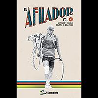 El Afilador Vol. 4: Artículos y crónicas ciclistas de gran fondo (Spanish Edition)