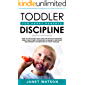 Toddler Discipline: How to Discipline your Toddler without Pressure. Using Today's Best Strategies, Eliminate Tantrum's and Improve the Behaviour of your ... Happy Parents. (toddler development Book 1)