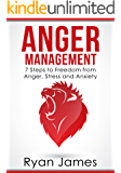 Anger Management: 7 Steps to Freedom from Anger, Stress and Anxiety (Anger Management Series Book 1)