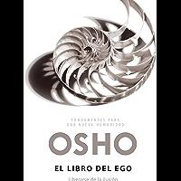 El libro del ego (Fundamentos para una nueva humanidad): Liberarse de la ilusión