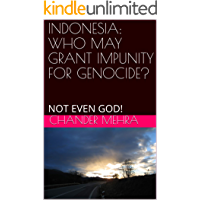 INDONESIA: CONDEMN IMPUNITY FOR GENOCIDE: EVEN GOD CANNOT