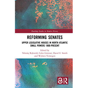 Reforming Senates: Upper Legislative Houses in North Atlantic Small Powers 1800-present (Routledge Studies in Modern…