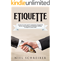Etiquette: A Guide to the Most Common Etiquette Rules and Social Situations where Etiquette Matters (The Modern Ladies & Gentleman Book 4)