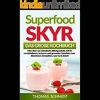 Superfood Skyr - Das große Kochbuch: Alles über das isländische Milchprodukt, mit 50 verschieden leckeren und gesunden Gerichten zum Abnehmen (Smoothies, Low Carb, Bowl)