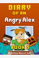 Diary of an Angry Alex: Book 5 [an unofficial Minecraft book] Kindle Edition