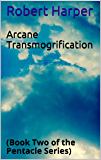 Arcane Transmogrification: (Book Two of the Pentacle Series)