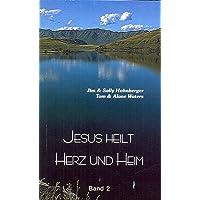 Jesus heilt Herz und Heim