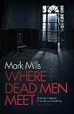 Where Dead Men Meet: The adventure thriller of the year