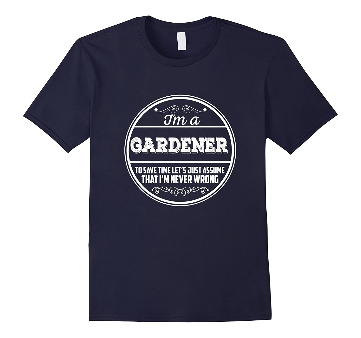 Im A Gardener To Save Time Lets Just Assume T-shirt-TD