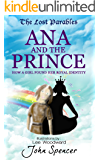 Ana and the Prince: How a Girl Found her Royal Identity (The Lost Parables Book 2)