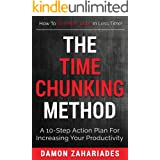 The Time Chunking Method: A 10-Step Action Plan For Increasing Your Productivity (Time Management And Productivity Action Gui