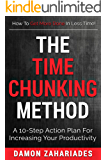 The Time Chunking Method: A 10-Step Action Plan For Increasing Your Productivity (Time Management And Productivity…