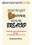 How to Get Over Your Breakup: The breakup guide for relationship and marriage-  see the red flags before it is to late (English Edition)