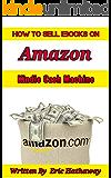 HOW TO SELL EBOOKS ON AMAZON: KINDLE CASH MACHINE