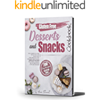 GLUTEN-FREE SNACKS AND DESSERTS COOKBOOK : The complete guide to gluten and grain free for your healthy dessert and…
