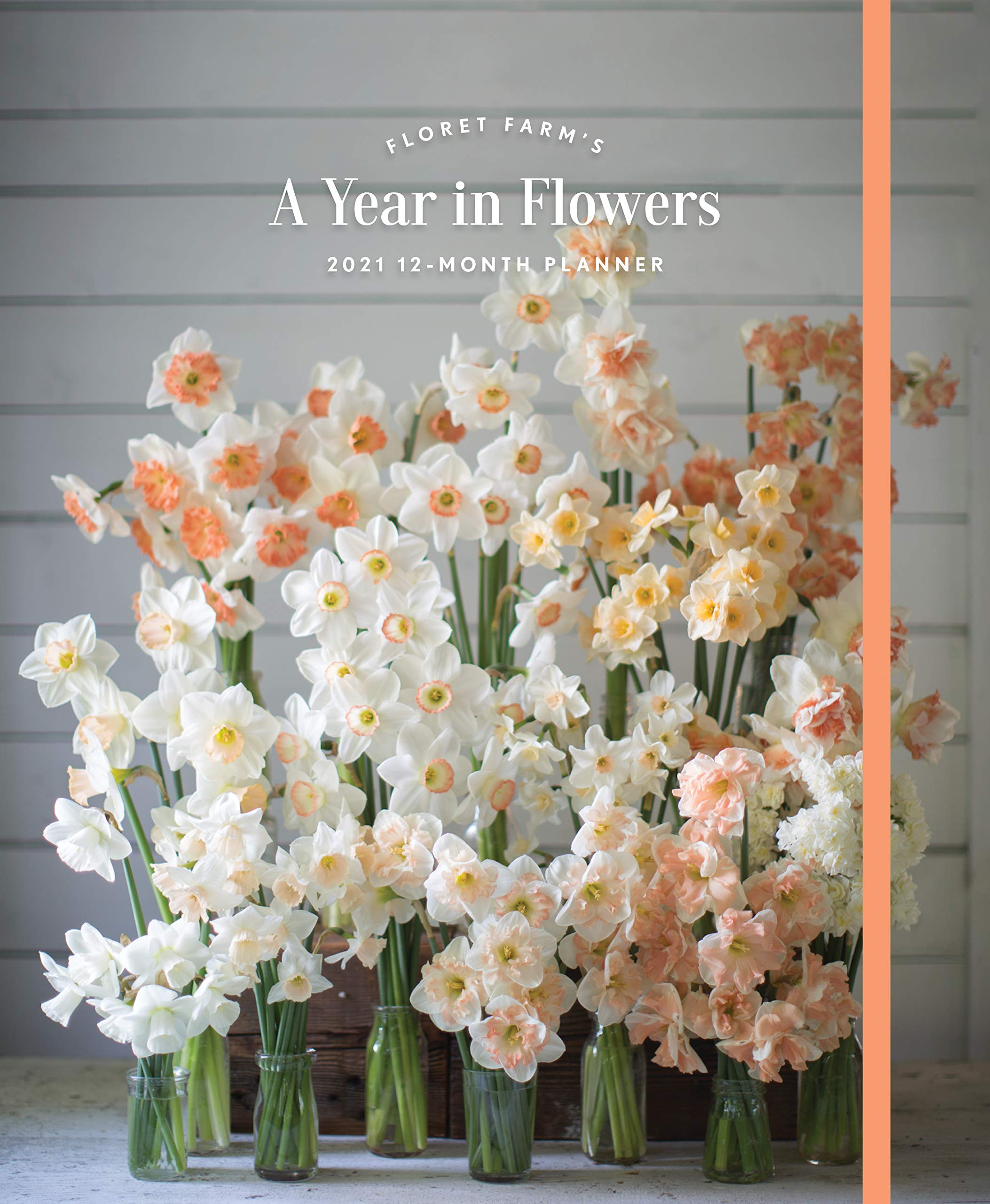 Floret Farm's A Year in Flowers 2021 12-Month Planner: (Gardening for Beginners Photographic Weekly Agenda, Floral…