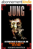 Jung: An Introduction Into the World of Carl Jung: The Shadow, The Archetypes and the Symbols (Psychology and the Mind) (English Edition)
