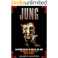 Jung: An Introduction Into the World of Carl Jung: The Shadow, The Archetypes and the Symbols (Psychology and the Mind)