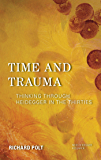Time and Trauma: Thinking Through Heidegger in the Thirties (New Heidegger Research)