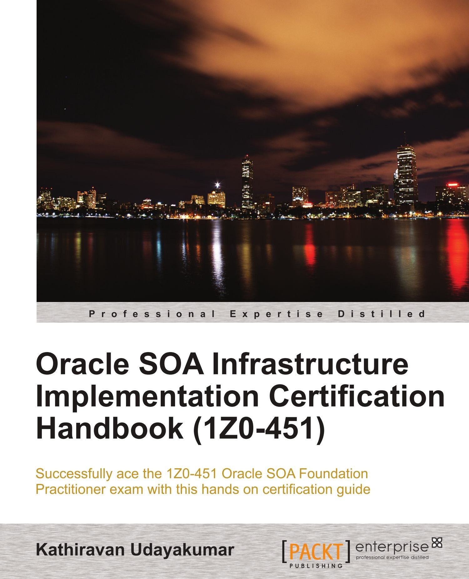 Oracle soa infrastructure implementation certification handbook oracle soa infrastructure implementation certification handbook 1z0 451 kathiravan udayakumar 9781849683401 amazon books 1betcityfo Image collections