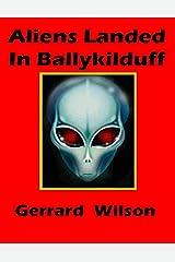 Aliens Landed In Ballykilduff Kindle Edition