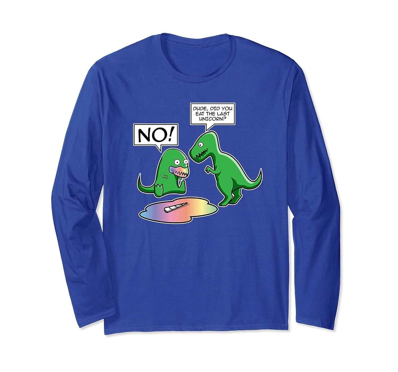 Dinosaur Gift Long Sleeve Shirt Did You Eat The Last Unicorn-ah my shirt one gift
