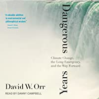 Dangerous Years: Climate Change, the Long Emergency, and the Way Forward