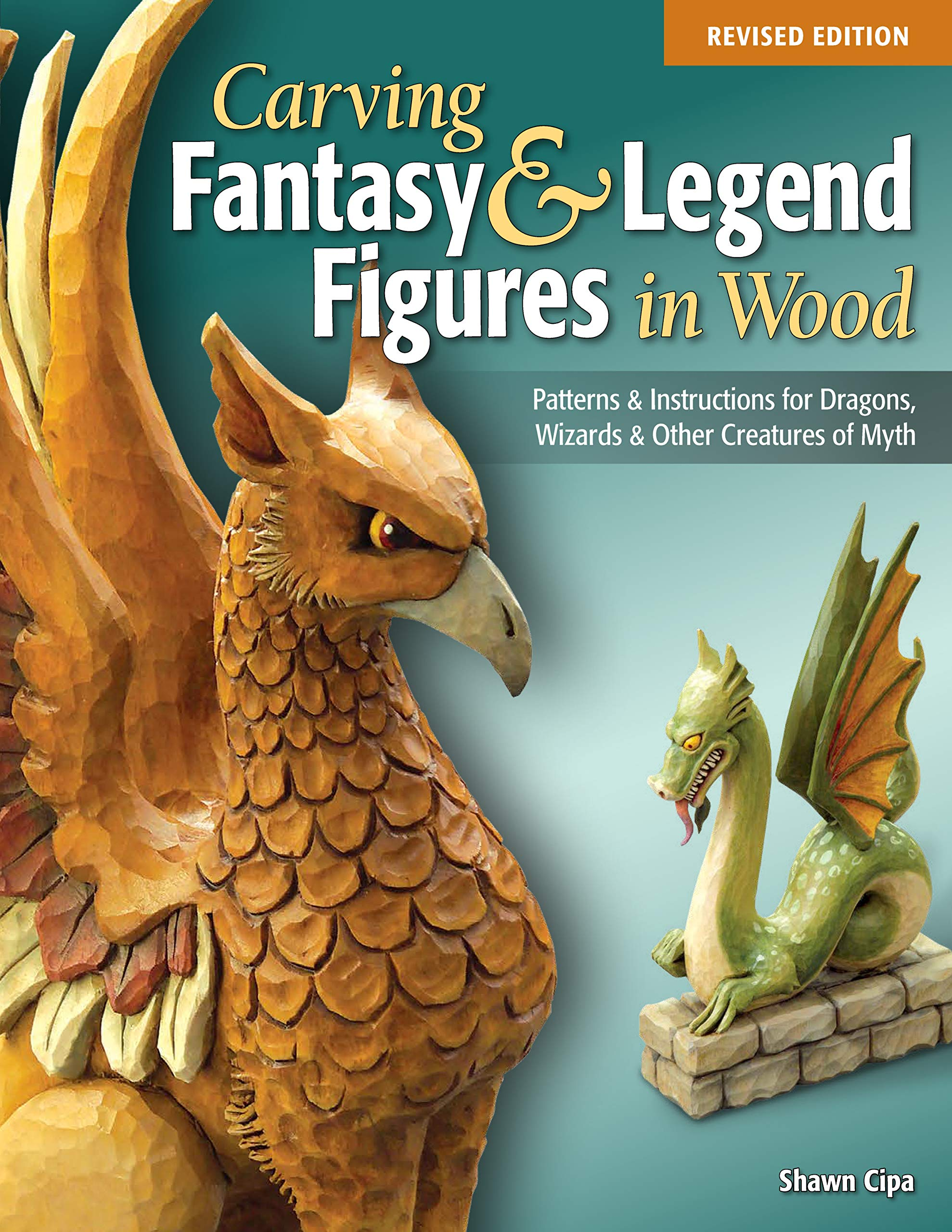 Carving Fantasy Legend Figures In Wood Revised Edition Patterns Instructions For Dragons Wizards Other Creatures Of Myth Fox Chapel Publishing Unicorn Mermaid Phoenix Faerie More Cipa Shawn 9781565238077