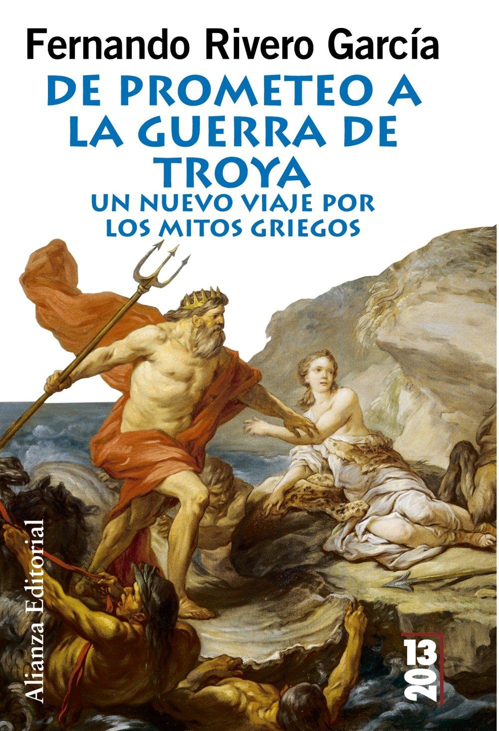 De Prometeo a la Guerra de Troya: Un nuevo viaje por los mitos griegos (13/20) Tapa blanda – 23 may 2011 Fernando Rivero Alianza 8420652873 CDL_2-3_0025614