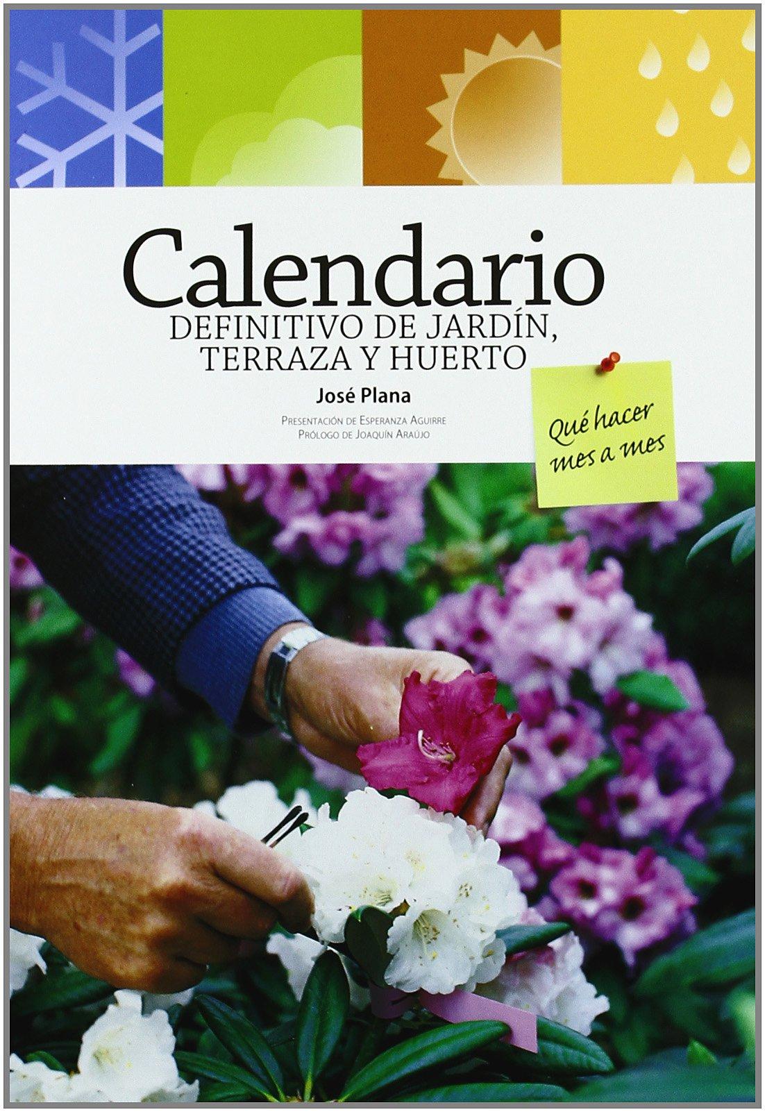 Calendario definitivo de jardín, terraza y huerto: Qué hacer mes a mes: Amazon.es: Plana, José: Libros