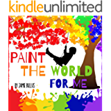 Paint the world for me: A rhyming poem for kids about expressing feelings and seeing the world through the eyes of…