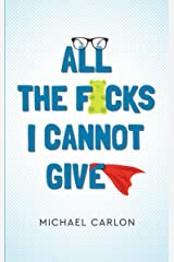 All the F*cks I Cannot Give Kindle Edition