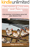 Backyard Chicken  Handbook: For Keeping your birds healthy and productive