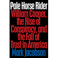 Pale Horse Rider: William Cooper, the Rise of Conspiracy, and the Fall of Trust in America