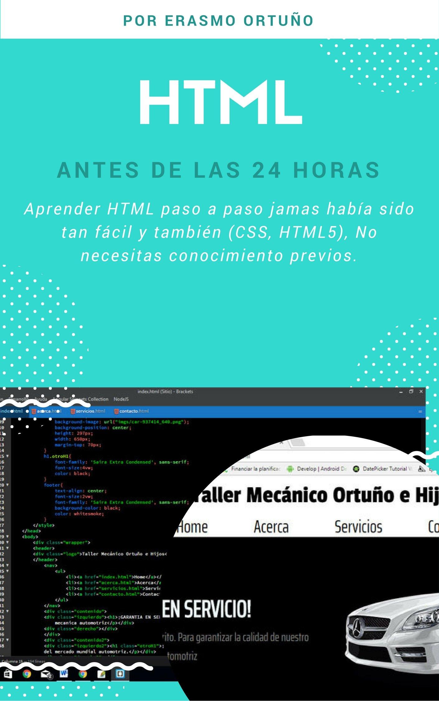 HTML antes de las 24 horas: Aprender HTML paso a paso jamas había sido tan fácil y también (CSS, HTML5), No necesitas conocimiento previos.