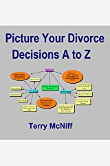 Picture Your Divorce Decisions A to Z Kindle Edition
